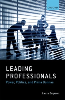 Leading Professionals : Power, Politics, and Prima Donnas, Hardback Book