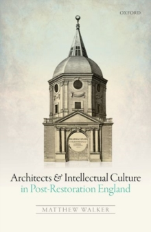 Architects and Intellectual Culture in Post-Restoration England, Hardback Book