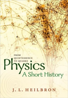Physics: a short history from quintessence to quarks, Hardback Book