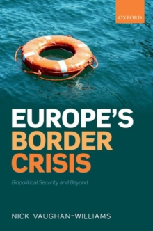 Europe's Border Crisis : Biopolitical Security and Beyond, Hardback Book