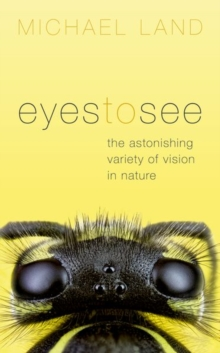 Eyes to See : The Astonishing Variety of Vision in Nature, Hardback Book