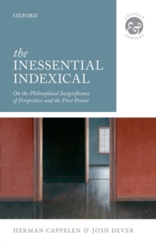 The Inessential Indexical : On the Philosophical Insignificance of Perspective and the First Person, Paperback Book