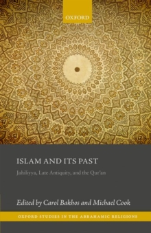Islam and its Past : Jahiliyya, Late Antiquity, and the Qur'an, Hardback Book
