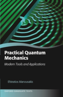 Practical Quantum Mechanics : Modern Tools and Applications, Hardback Book