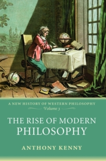 The Rise of Modern Philosophy : A New History of Western Philosophy, Volume 3, Paperback / softback Book
