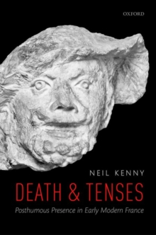 Death and Tenses : Posthumous Presence in Early Modern France, Hardback Book