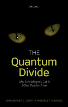 The Quantum Divide : Why Schroedinger's Cat is Either Dead or Alive, Paperback / softback Book