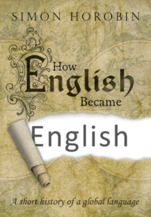 How English Became English : A short history of a global language, Hardback Book