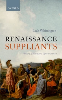 Renaissance Suppliants : Poetry, Antiquity, Reconciliation, Hardback Book