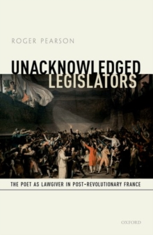 Unacknowledged Legislators : The Poet as Lawgiver in Post-Revolutionary France, Hardback Book