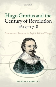 Hugo Grotius and the Century of Revolution, 1613-1718 : Transnational Reception in English Political Thought, Hardback Book