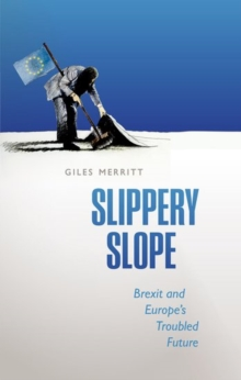 Slippery Slope : Brexit and Europe's Troubled Future, Paperback Book