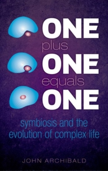 One Plus One Equals One : Symbiosis and the evolution of complex life, Paperback / softback Book