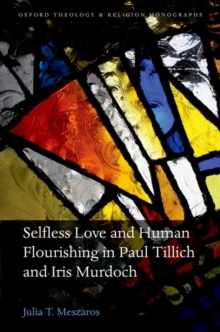 Selfless Love and Human Flourishing in Paul Tillich and Iris Murdoch, Hardback Book