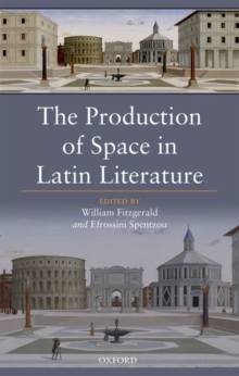 The Production of Space in Latin Literature, Hardback Book