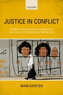 Justice in Conflict : The Effects of the International Criminal Court's Interventions on Ending Wars and Building Peace, Paperback Book