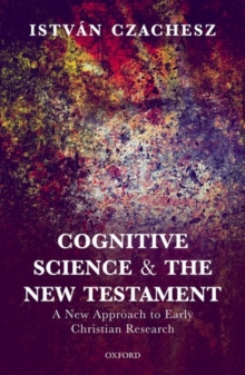 Cognitive Science and the New Testament : A New Approach to Early Christian Research, Hardback Book