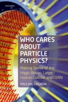 Who Cares about Particle Physics? : Making Sense of the Higgs Boson, the Large Hadron Collider and CERN, Hardback Book