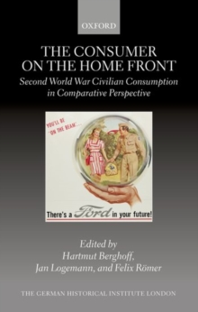 The Consumer on the Home Front : Second World War Civilian Consumption in Comparative Perspective, Hardback Book