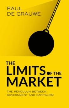 The Limits of the Market : The Pendulum Between Government and Market, Hardback Book