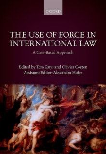 The Use of Force in International Law : A Case-Based Approach, Hardback Book