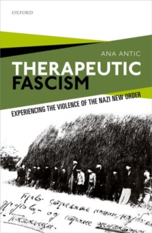 Therapeutic Fascism : Experiencing the Violence of the Nazi New Order, Hardback Book