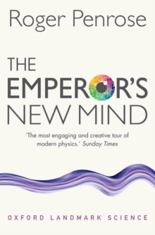 The Emperor's New Mind : Concerning Computers, Minds, and the Laws of Physics, Paperback Book