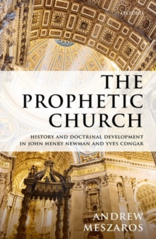 The Prophetic Church : History and Doctrinal Development in John Henry Newman and Yves Congar, Hardback Book