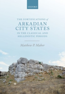 The Fortifications of Arkadian City States in the Classical and Hellenistic Periods, Hardback Book