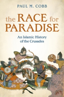 The Race for Paradise : An Islamic History of the Crusades, Paperback / softback Book