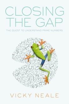 Closing the Gap : The Quest to Understand Prime Numbers, Hardback Book