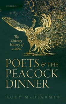 Poets and the Peacock Dinner : The Literary History of a Meal, Paperback Book
