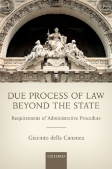 Due Process of Law Beyond the State : Requirements of Administrative Procedure, Hardback Book