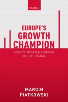 Europe's Growth Champion : Insights from the Economic Rise of Poland, Hardback Book