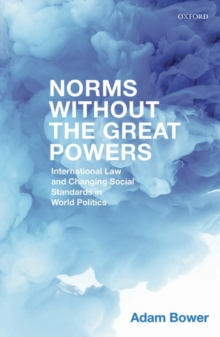 Norms Without the Great Powers : International Law and Changing Social Standards in World Politics, Hardback Book