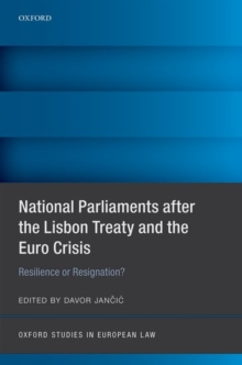 National Parliaments after the Lisbon Treaty and the Euro Crisis : Resilience or Resignation?, Hardback Book
