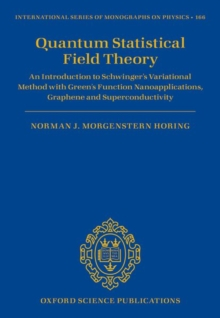 Quantum Statistical Field Theory : An Introduction to Schwinger's Variational Method with Green's Function Nanoapplications, Graphene and Superconductivity, Hardback Book