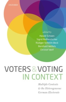 Voters and Voting in Context : Multiple Contexts and the Heterogeneous German Electorate, Hardback Book