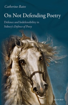 On Not Defending Poetry : Defence and Indefensibility in Sidneys Defence of Poesy, Hardback Book
