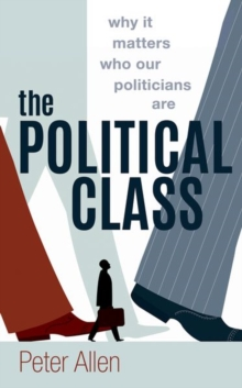 The Political Class : Why It Matters Who Our Politicians Are, Hardback Book