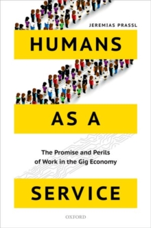 Humans as a Service : The Promise and Perils of Work in the Gig Economy, Hardback Book