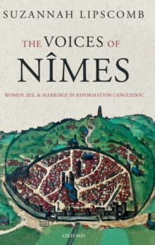 The Voices of Nimes : Women, Sex, and Marriage in Reformation Languedoc, Hardback Book