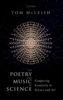 The Poetry and Music of Science : Comparing Creativity in Science and Art, Hardback Book