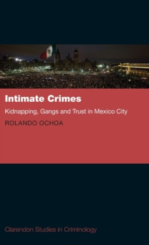 Intimate Crimes : Kidnapping, Gangs, and Trust in Mexico City, Hardback Book