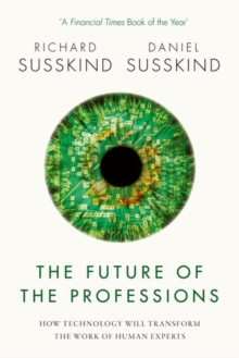 The Future of the Professions : How Technology Will Transform the Work of Human Experts, Paperback / softback Book