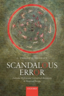 Scandalous Error : Calendar Reform and Calendrical Astronomy in Medieval Europe, Hardback Book