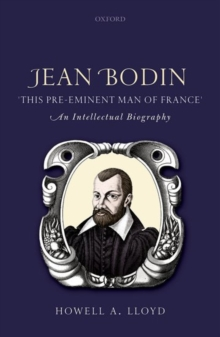 Jean Bodin, 'this Pre-eminent Man of France' : An Intellectual Biography, Hardback Book