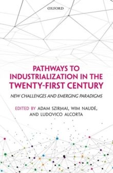 Pathways to Industrialization in the Twenty-First Century : New Challenges and Emerging Paradigms, Paperback Book