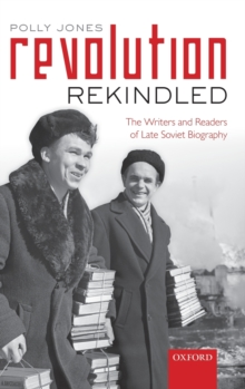 Revolution Rekindled : The Writers and Readers of Late Soviet Biography, Hardback Book