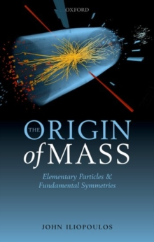 The Origin of Mass : Elementary Particles and Fundamental Symmetries, Hardback Book